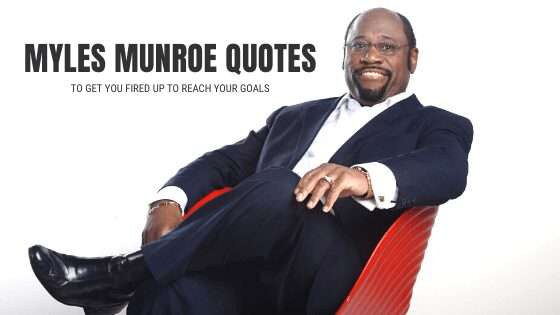 50 Myles Munroe Quotes to Get You Fired Up to Reach Your Goals