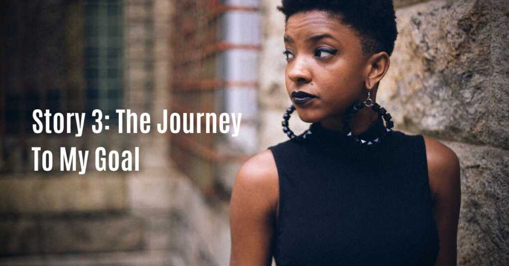 Story 3: The Journey To My Goal