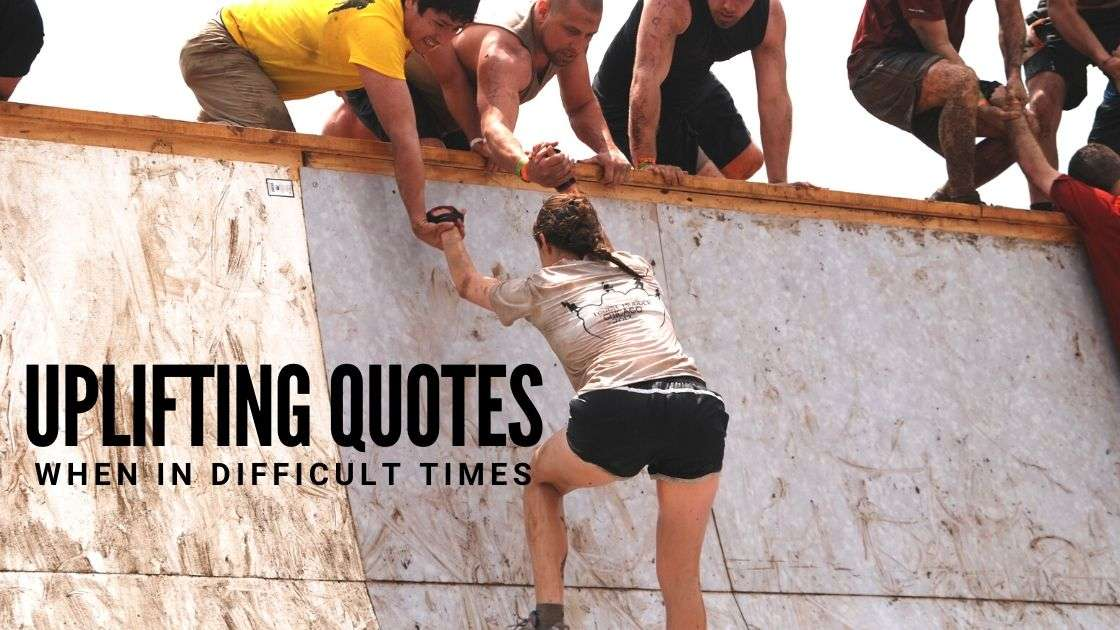 Uplifting Quotes When In Tough and Difficult Times