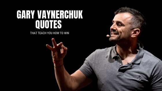 35 Gary Vaynerchuk Quotes that Teach You How to Win