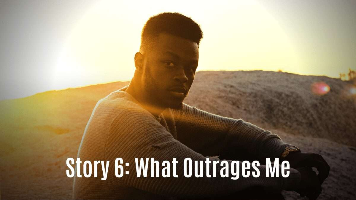 Story 6: What Outrages Me