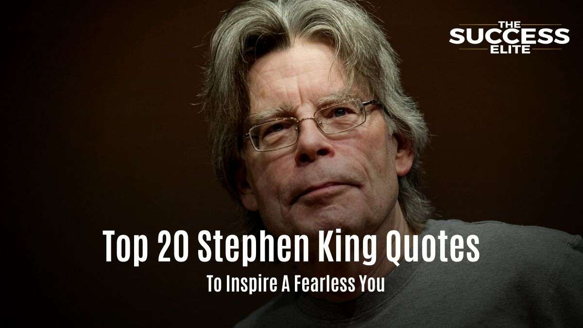 Top 20 Stephen King Quotes To Inspire A Fearless You