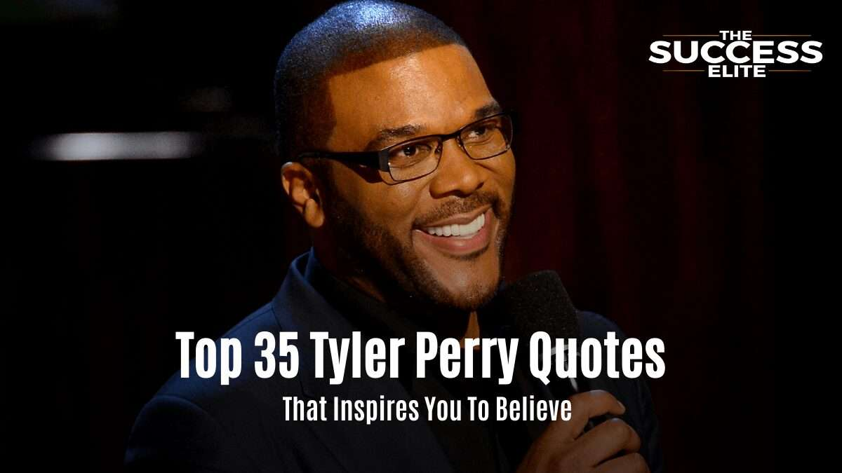 Top 35 Tyler Perry Quotes That Inspires You To Believe