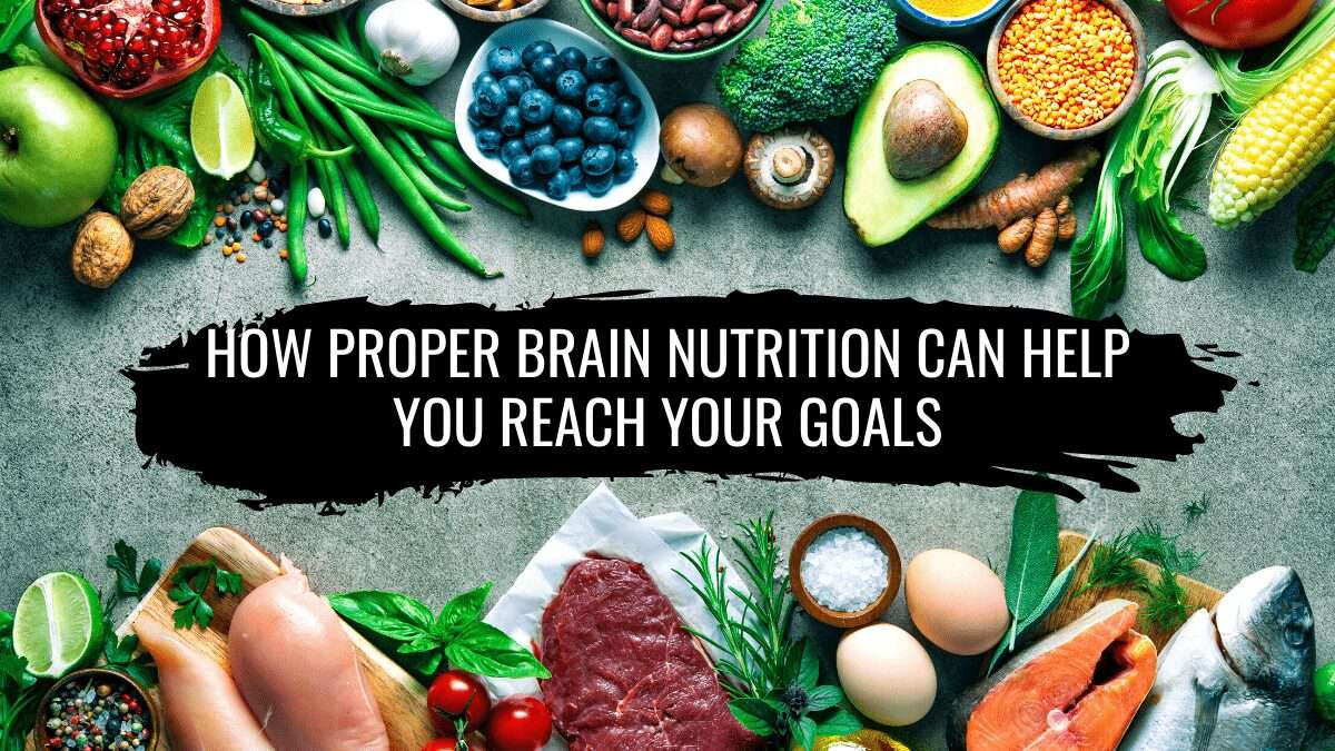 How Proper Brain Nutrition Will Help You Reach Your Goals