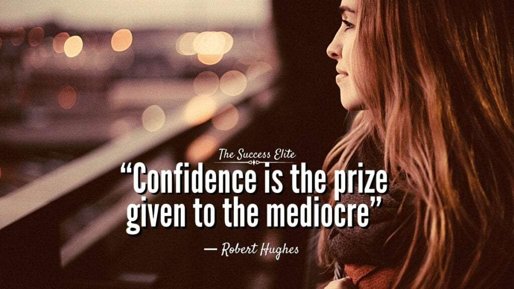 10 Common Things You Should Leave Behind In 2020. confidence is the price given to the mediocre. the success elite