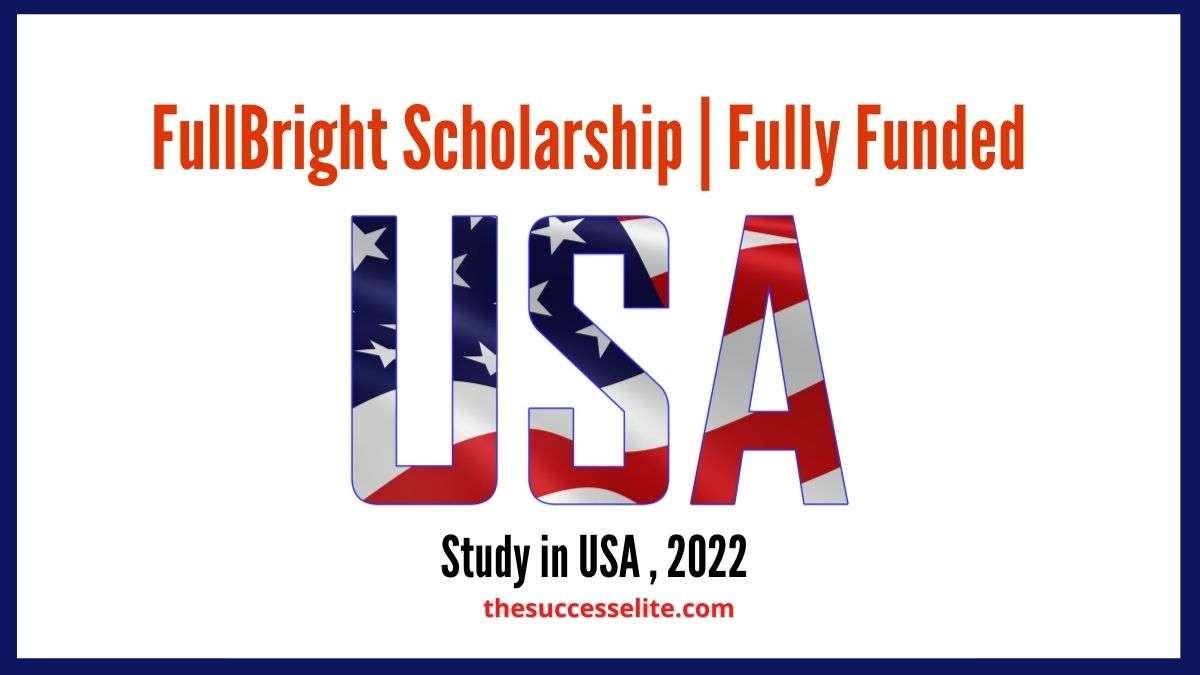 Fulbright Scholarship 2022 in USA   Fully Funded