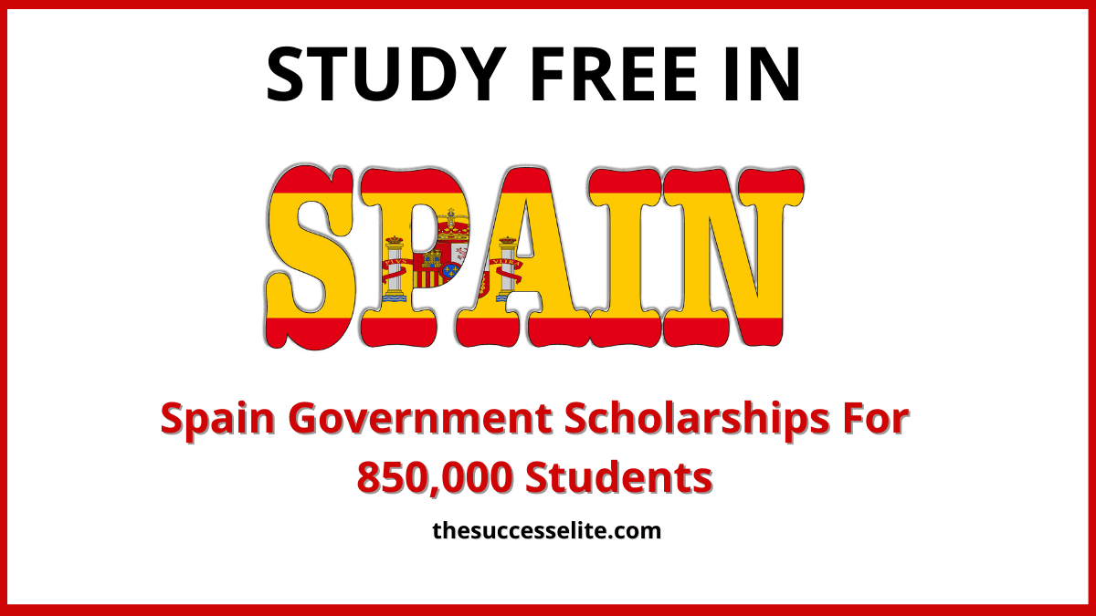 Spain Government Scholarships For 850,000 Students to Study in Spain